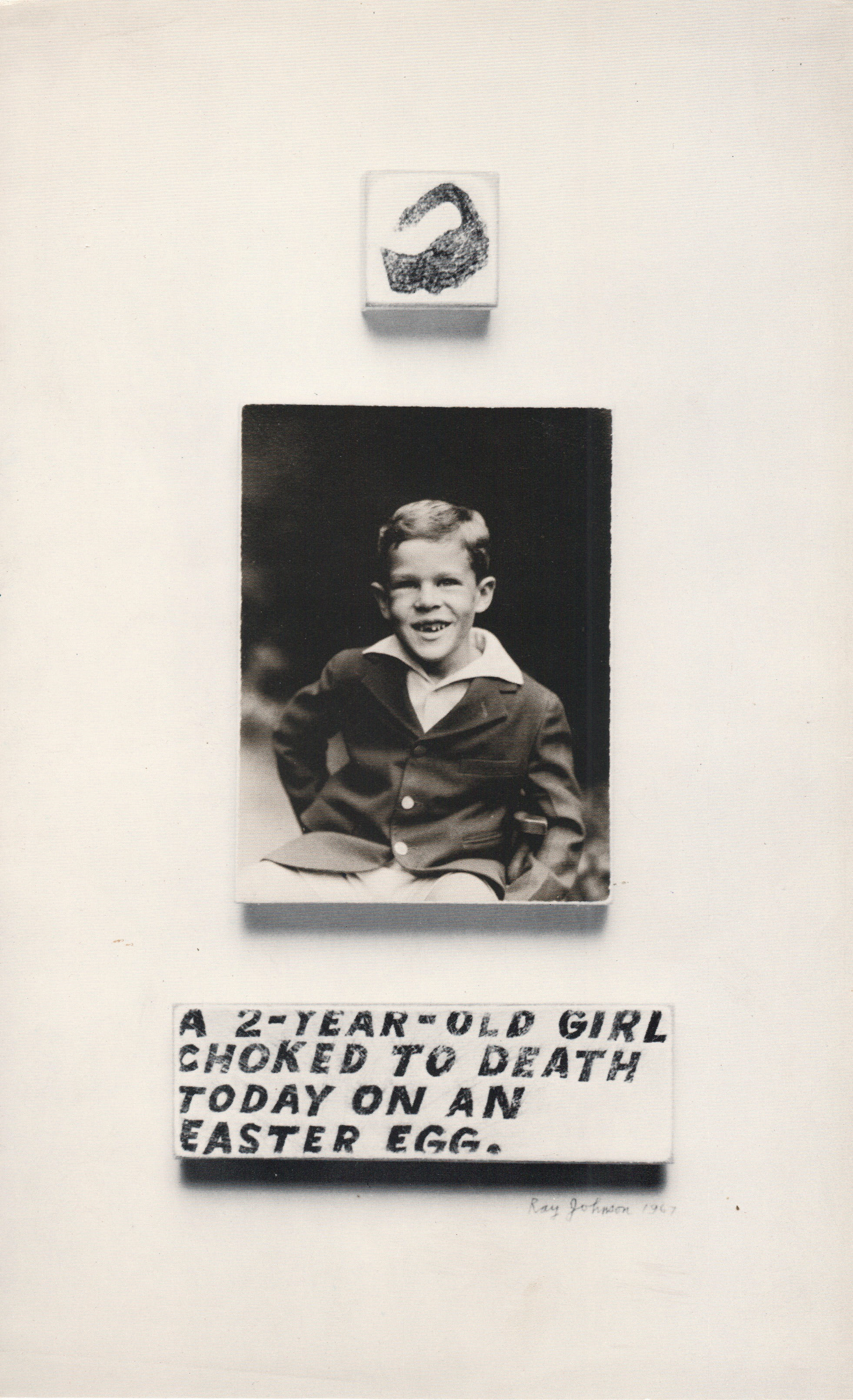 A 2-YEAR-OLD GIRL CHOKED TODAY ON AN EASTER EGG with childhood photo of Dick Higgins Ray Johnson, 1967 Collection of the Ray Johnson Estate at Richard L. Feigen & Co., New York